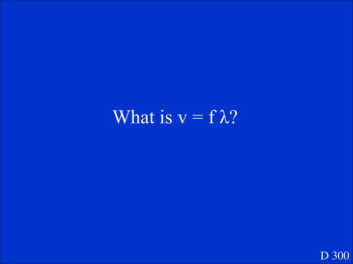 What is v = f λ?