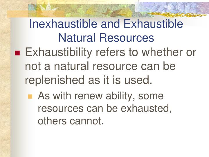 Inexhaustible and Exhaustible Natural Resources