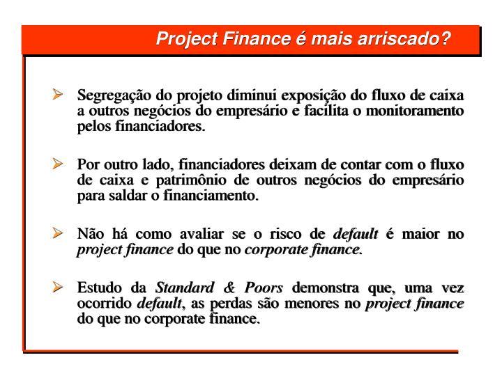 Segregação do projeto diminui exposição do fluxo de caixa a outros negócios do empresário e facilita o monitoramento pelos financiadores.