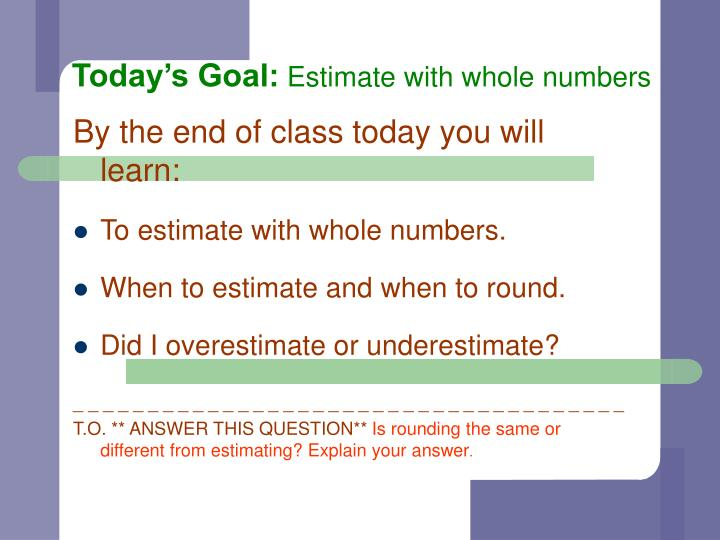 Today s goal estimate with whole numbers
