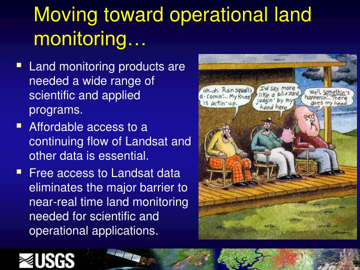 Moving toward operational land monitoring…