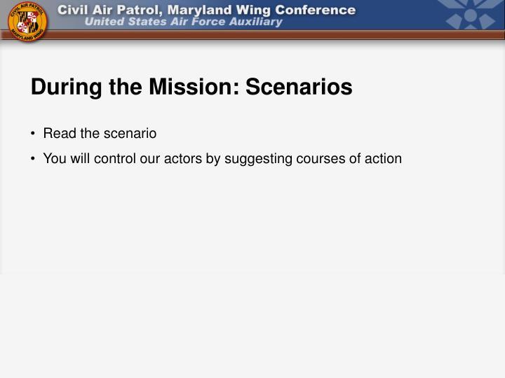 During the Mission: Scenarios