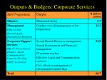 outputs budgets corporate services