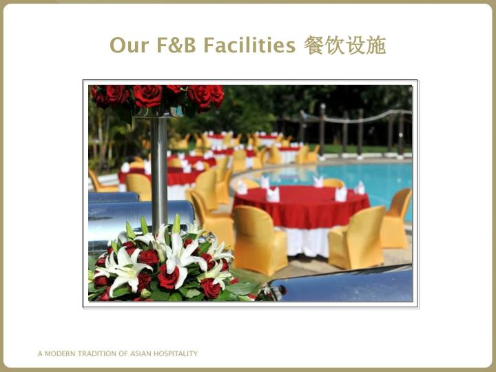 Our F&B Facilities