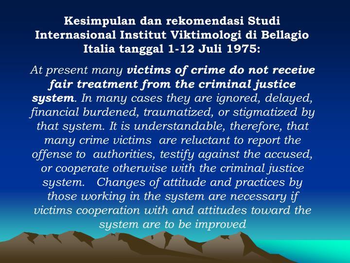 Kesimpulan dan rekomendasi Studi Internasional Institut Viktimologi di Bellagio Italia tanggal 1-12 Juli 1975: