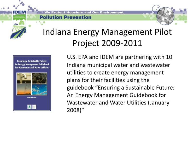 "U.S. EPA and IDEM are partnering with 10 Indiana municipal water and wastewater utilities to create energy management plans for their facilities using the guidebook ""Ensuring a Sustainable Future: An Energy Management Guidebook for Wastewater and Water Utilities (January 2008)"""