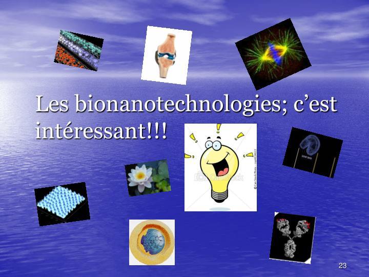 Les bionanotechnologies; c'est intéressant!!!