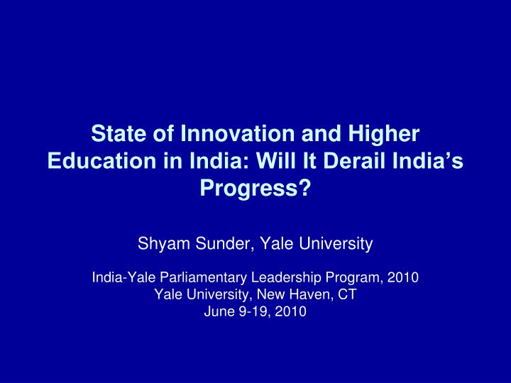 State of innovation and higher education in india will it derail india s progress