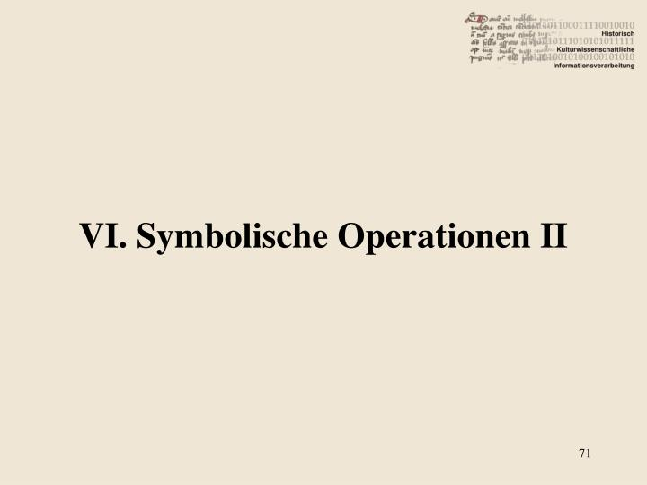 VI. Symbolische Operationen II