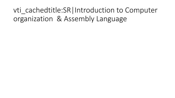 vti_cachedtitle:SR|Introduction to Computer organization  & Assembly Language