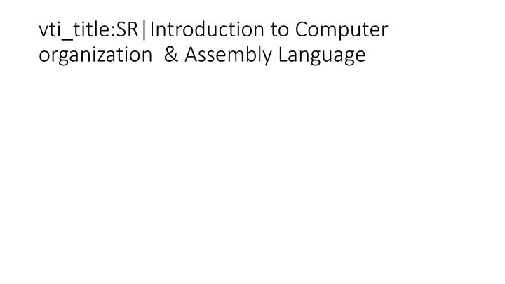 vti_title:SR|Introduction to Computer organization  & Assembly Language