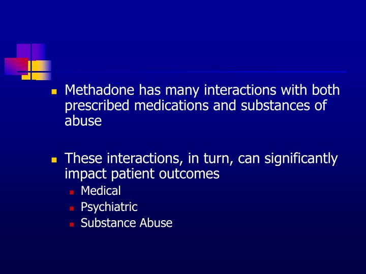 Methadone has many interactions with both prescribed medications and substances of abuse