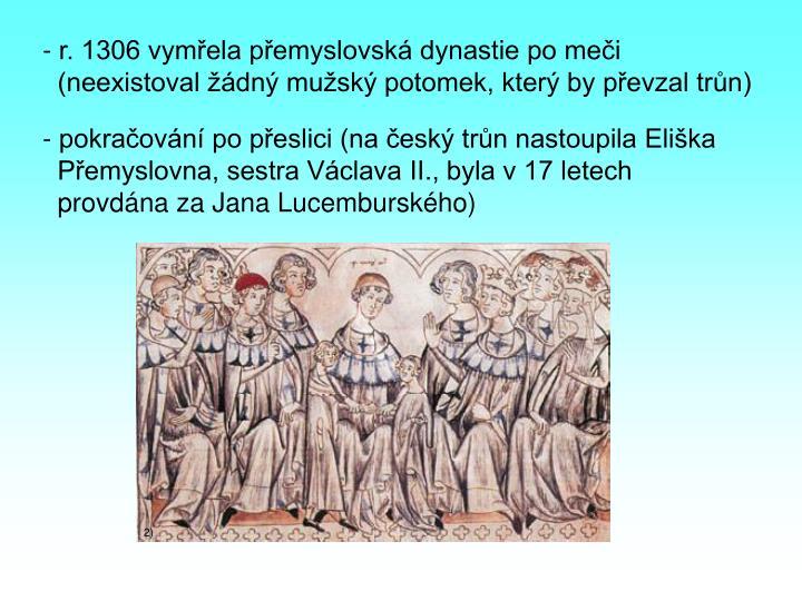 - r. 1306 vymřela přemyslovská dynastie po meči