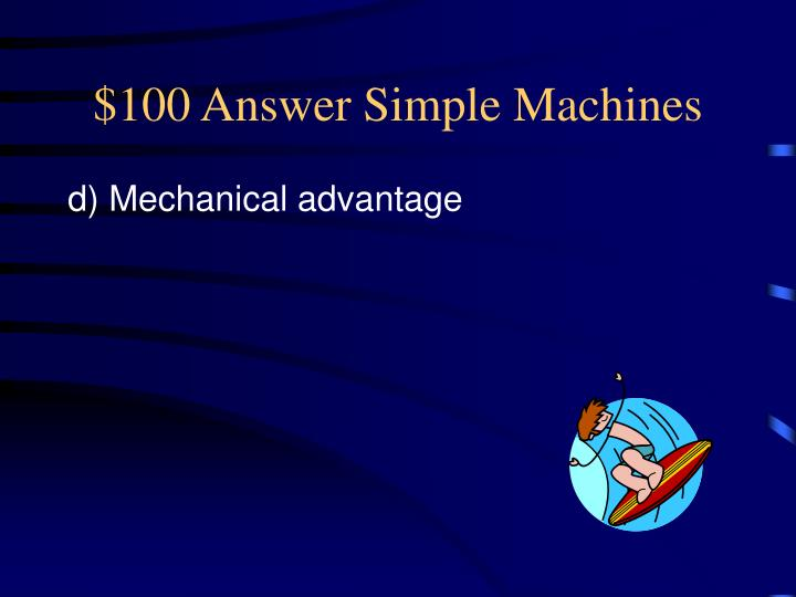 $100 Answer Simple Machines