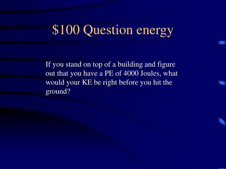 $100 Question energy