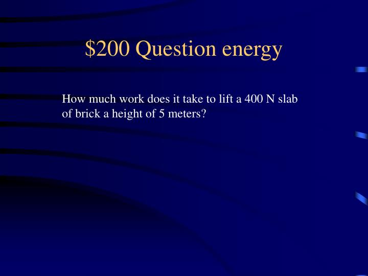 $200 Question energy