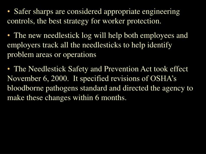 Safer sharps are considered appropriate engineering controls, the best strategy for worker protection.
