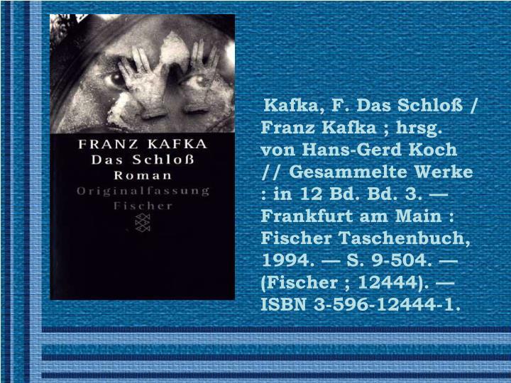 Kafka, F. Das Schlo