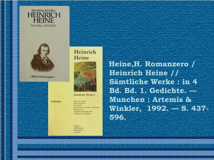 Heine,H.Romanzero / Heinrich Heine // Sämtliche Werke: in 4 Bd. Bd. 1.Gedichte. —Munchen : Artemis & Winkler, 1992.—S. 437-596.