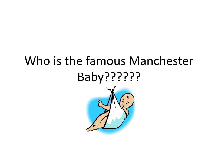 Who is the famous manchester baby