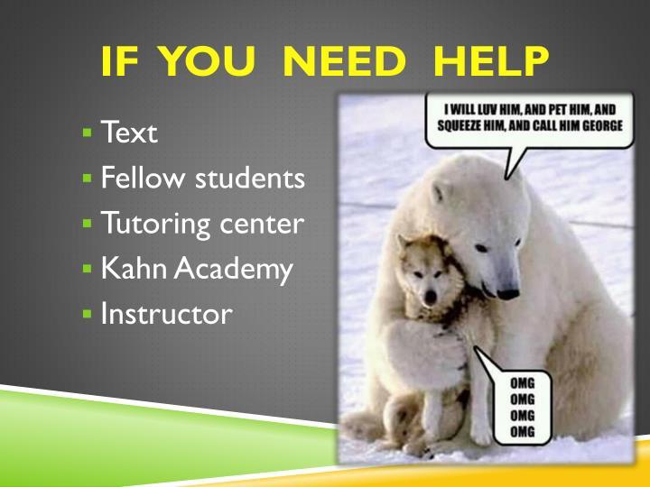 If  you  need  help