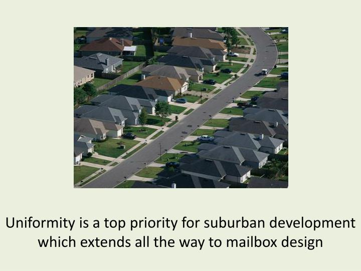 Uniformity is a top priority for suburban development which extends all the way to mailbox design