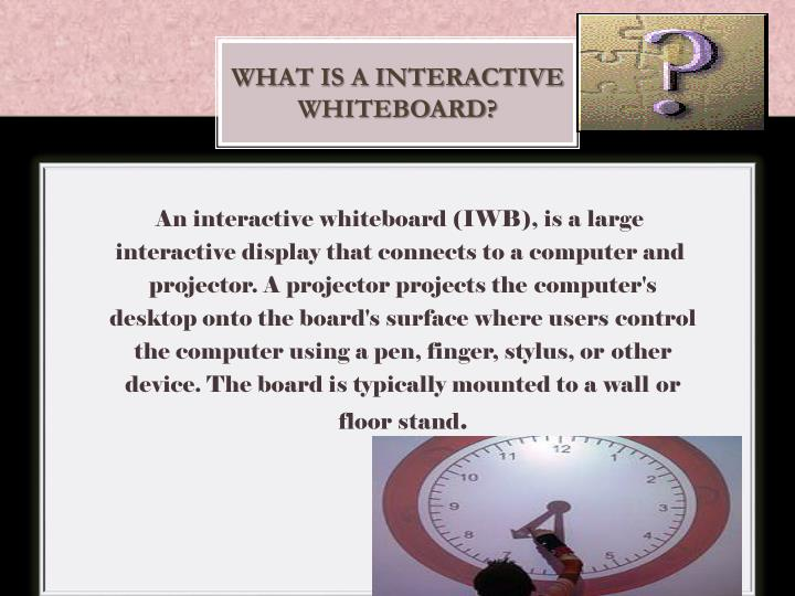 What is a Interactive         whiteboard?