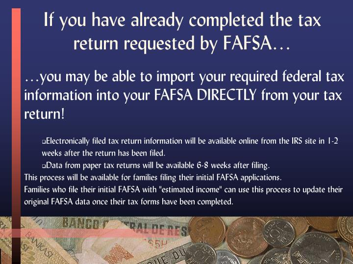 If you have already completed the tax return requested by FAFSA…