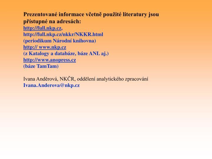 Prezentované informace včetně použité literatury jsou přístupné na adresách:
