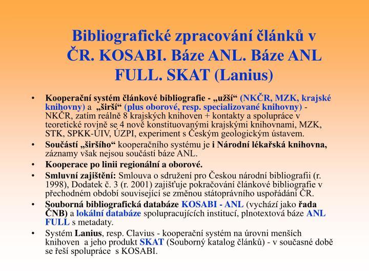 Bibliografické zpracování článků v ČR. KOSABI. Báze ANL. Báze ANL FULL. SKAT (Lanius)