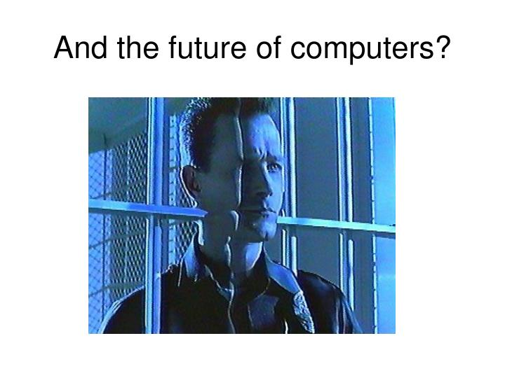 And the future of computers?