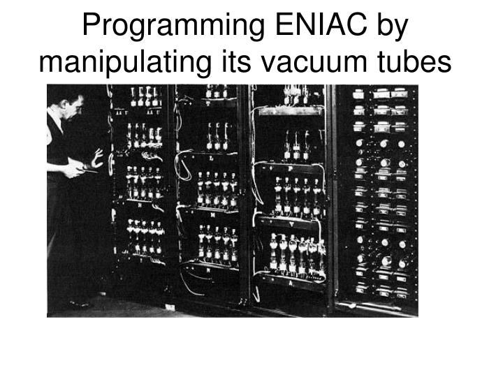 Programming ENIAC by manipulating its vacuum tubes