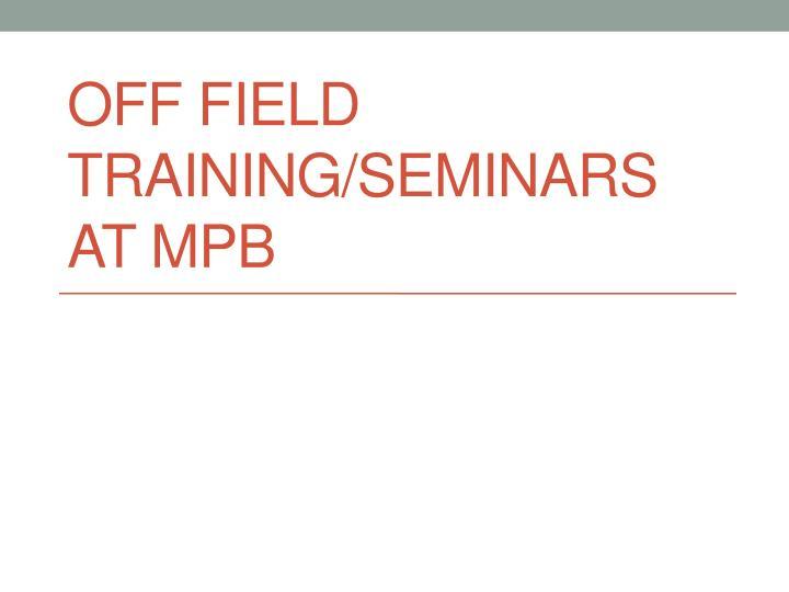 Off Field Training/Seminars at MPB