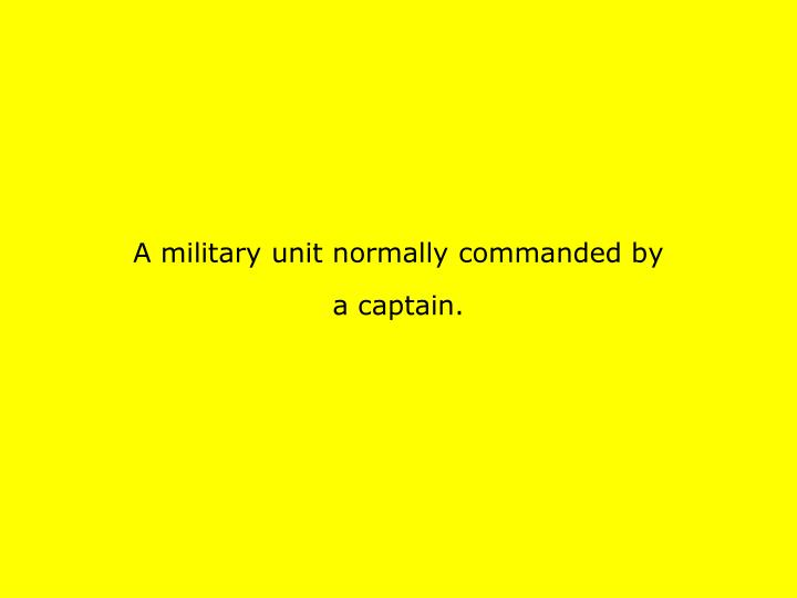 A military unit normally commanded by