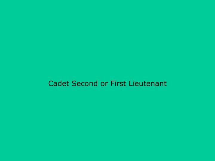 Cadet Second or First Lieutenant