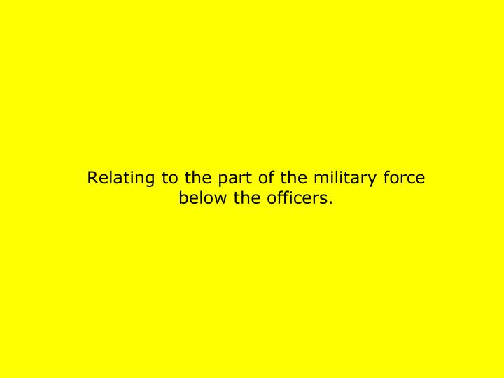 Relating to the part of the military force