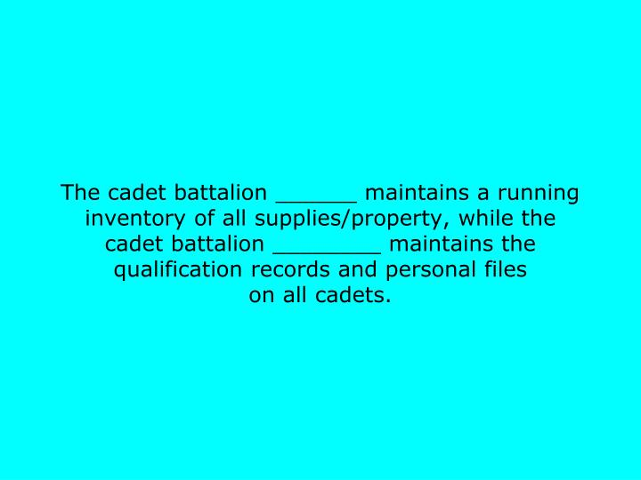 The cadet battalion ______ maintains a running