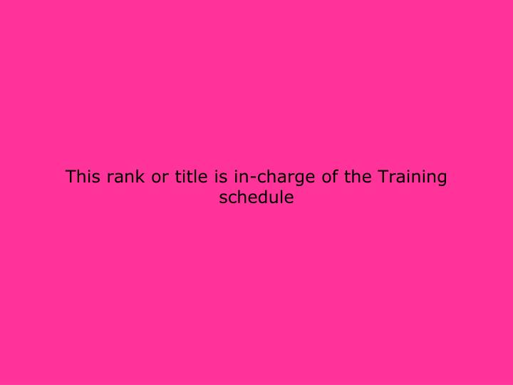 This rank or title is in-charge of the Training schedule