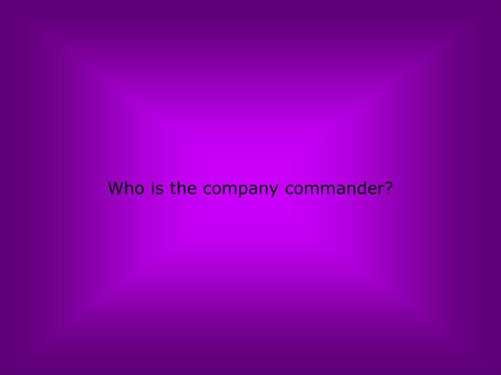 Who is the company commander?