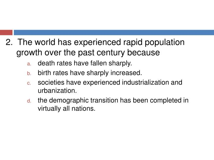 2.  The world has experienced rapid population growth over the past century because