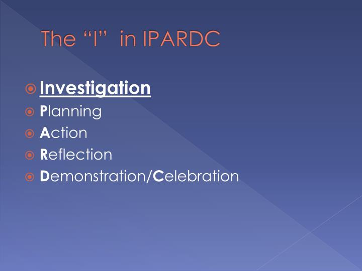 "The ""I""  in IPARDC"