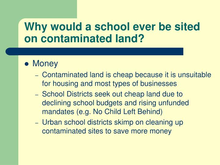Why would a school ever be sited on contaminated land