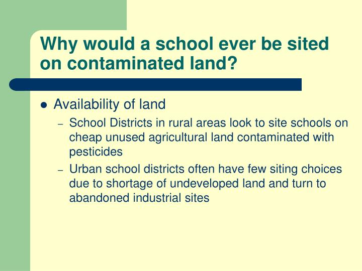 Why would a school ever be sited on contaminated land?