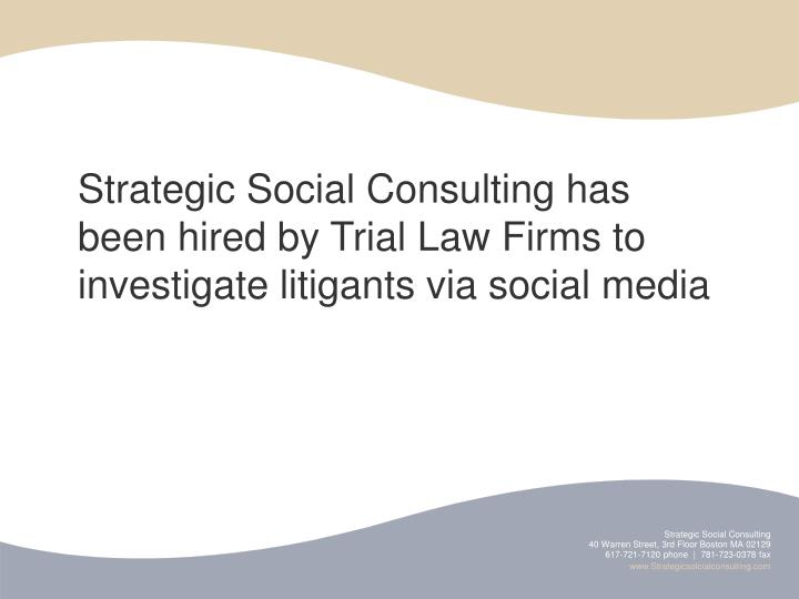 Strategic Social Consulting has been hired by Trial Law Firms to investigate litigants via social media
