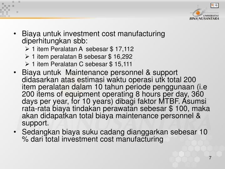 Biaya untuk investment cost manufacturing diperhitungkan sbb: