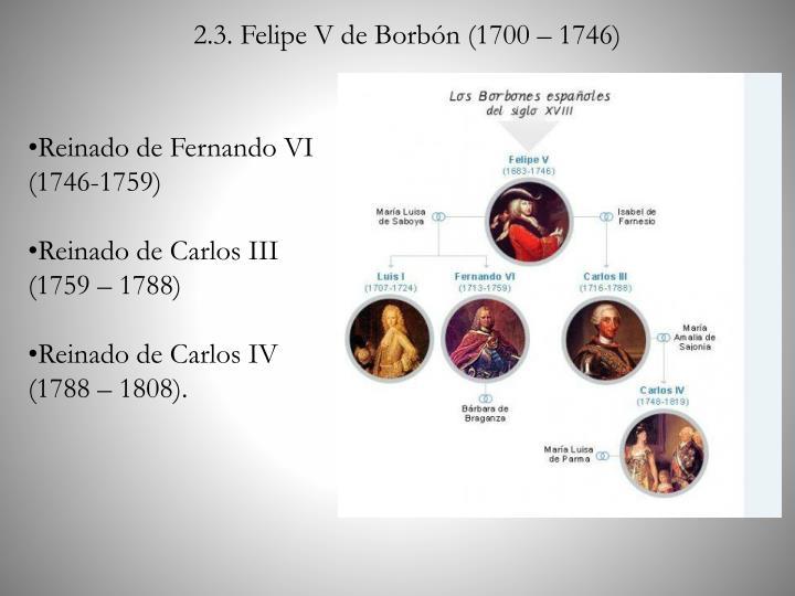 2.3. Felipe V de Borbón (1700 – 1746)