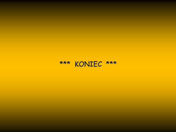 ***  KONIEC  ***