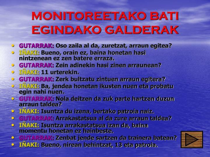 MONITOREETAKO BATI EGINDAKO GALDERAK