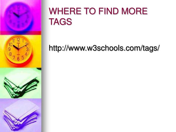 WHERE TO FIND MORE TAGS
