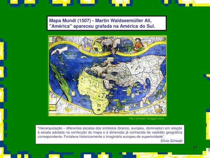 "Mapa Mundi (1507) - Martin Waldseemüller Ali, ""América"" apareceu grafada na América do Sul."